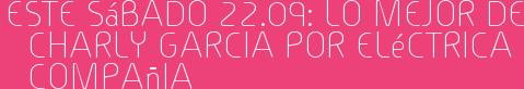 Este Sábado 22.09: Lo mejor de Charly Garcia por Eléctrica Compañia