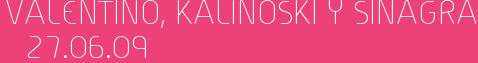 Valentino, Kalinoski y Sinagra 27.06.09