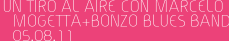 UN TIRO AL AIRE CON MARCELO MOGETTA+BONZO BLUES BAND 05.08.11