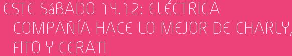 Este Sábado 14.12: ELÉCTRICA COMPAÑÍA HACE LO MEJOR DE CHARLY, FITO Y CERATI