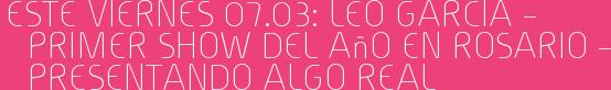Este Viernes 07.03: LEO GARCIA – Primer show del año en Rosario – Presentando ALGO REAL