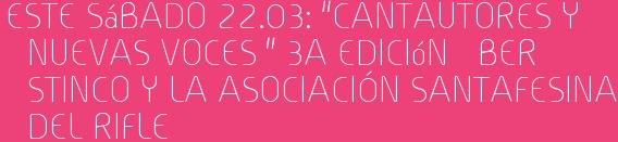 """Este Sábado 22.03: """"CANTAUTORES y NUEVAS VOCES """" 3a Edición   BER STINCO Y LA ASOCIACIÓN SANTAFESINA DEL RIFLE"""