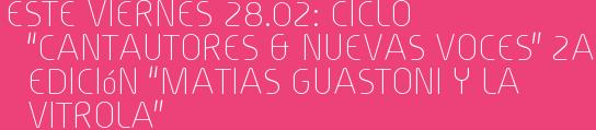 """Este Viernes 28.02: CICLO """"CANTAUTORES & NUEVAS VOCES"""" 2a Edición """"MATIAS GUASTONI y la Vitrola"""""""