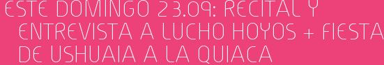 Este Domingo 23.09: Recital y entrevista a Lucho Hoyos + Fiesta De Ushuaia a la Quiaca