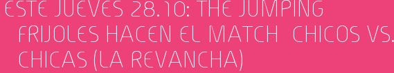 Este Jueves 28.10: The Jumping Frijoles Hacen el Match  CHICOS vs. CHICAS (la revancha)