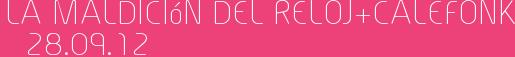 LA MALDICIóN DEL RELOJ+CALEFONK 28.09.12