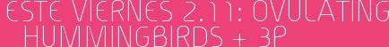 Este Viernes 2.11: Ovulating Hummingbirds + 3P