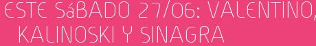 Este Sábado 27/06: Valentino, Kalinoski y Sinagra