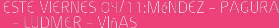 ESTE VIERNES 04/11:Méndez – Pagura – Ludmer – Viñas