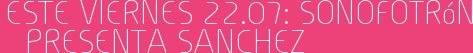 Este Viernes 22.07: Sonofotrón presenta SANCHEZ