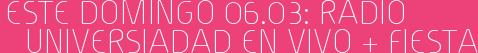 ESTE DOMINGO 06.03: RADIO UNIVERSIADAD EN VIVO + FIESTA