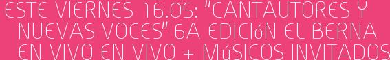 """Este Viernes 16.05: """"CANTAUTORES y Nuevas Voces"""" 6a Edición EL BERNA EN VIVO en vivo + Músicos Invitados"""
