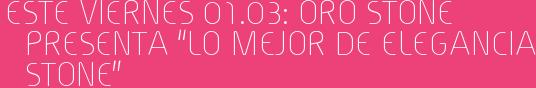 """Este Viernes 01.03: Oro Stone presenta """"Lo mejor de Elegancia Stone"""""""