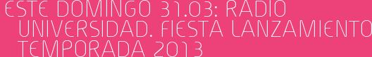 Este Domingo 31.03: Radio Universidad. Fiesta lanzamiento temporada 2013