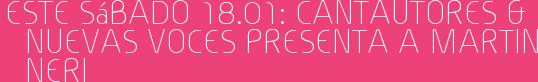 Este Sábado 18.01: CANTAUTORES & NUEVAS VOCES presenta a MARTIN NERI