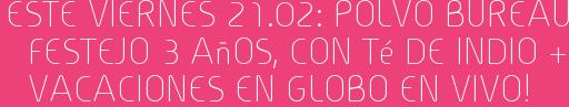 Este Viernes 21.02: Polvo Bureau Festejo 3 años, Con Té de Indio + Vacaciones en Globo en vivo!