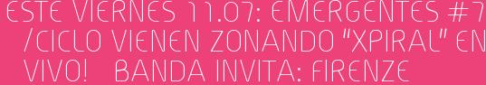 """Este Viernes 11.07: EMERGENTES #7 /CICLO VIENEN ZONANDO """"XPIRAL"""" EN VIVO!   BANDA INVITA: FIRENZE"""