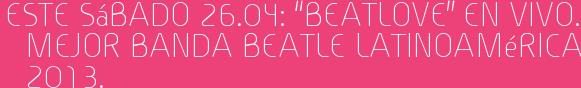 """Este Sábado 26.04: """"BEATLOVE"""" en vivo. Mejor banda Beatle Latinoamérica 2013."""